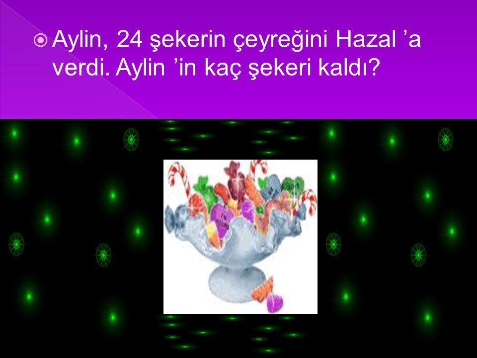Aylin, 24 şekerin çeyreğini Hazal 'a verdi. Aylin 'in kaç şekeri kaldı
