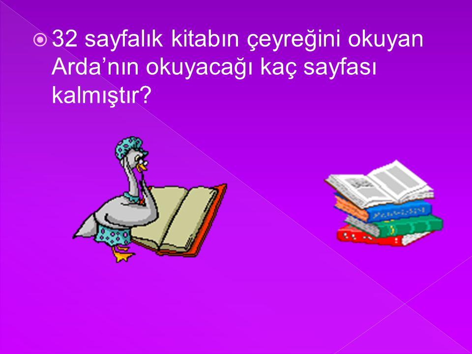 32 sayfalık kitabın çeyreğini okuyan Arda'nın okuyacağı kaç sayfası kalmıştır