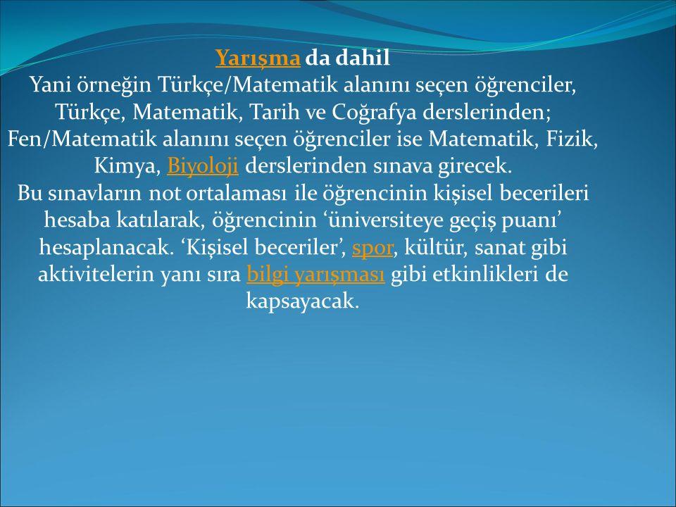 Yarışma da dahil Yani örneğin Türkçe/Matematik alanını seçen öğrenciler, Türkçe, Matematik, Tarih ve Coğrafya derslerinden; Fen/Matematik alanını seçen öğrenciler ise Matematik, Fizik, Kimya, Biyoloji derslerinden sınava girecek.