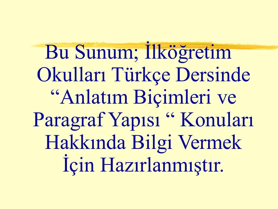Bu Sunum; İlköğretim Okulları Türkçe Dersinde Anlatım Biçimleri ve Paragraf Yapısı Konuları Hakkında Bilgi Vermek İçin Hazırlanmıştır.