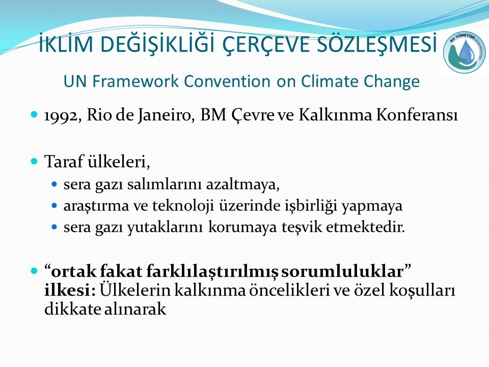 İKLİM DEĞİŞİKLİĞİ ÇERÇEVE SÖZLEŞMESİ UN Framework Convention on Climate Change