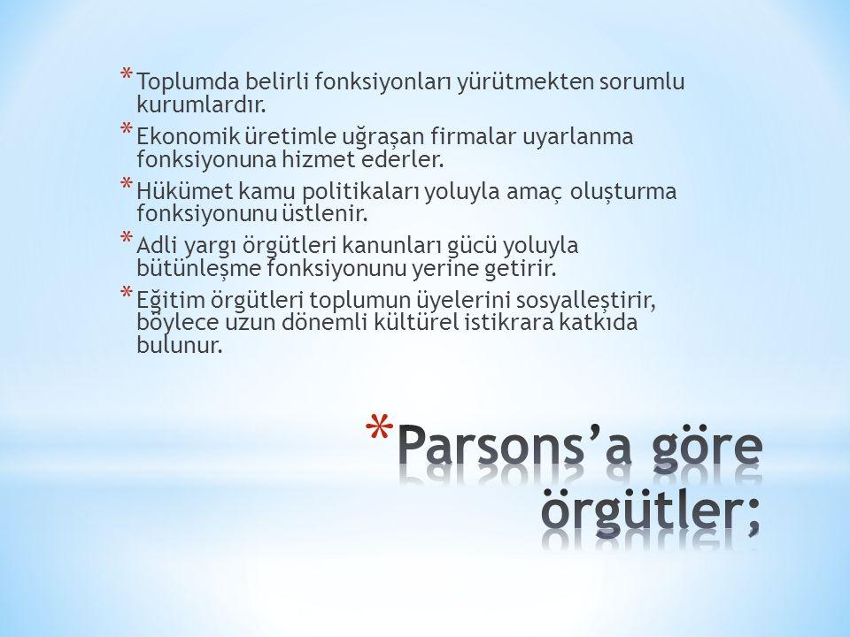 Parsons'a göre örgütler;