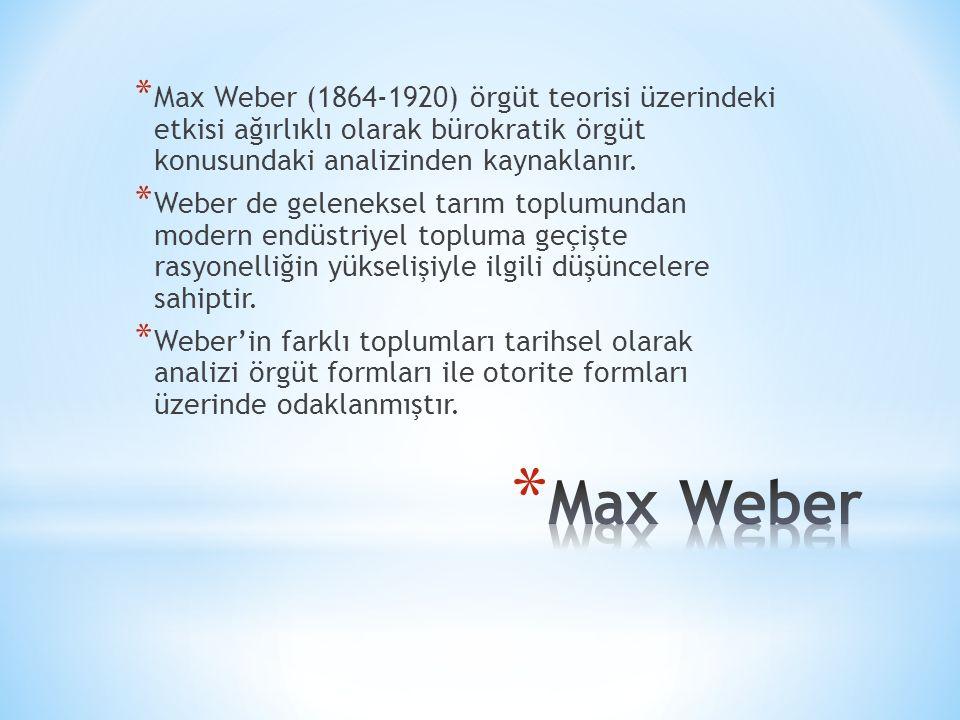 Max Weber (1864-1920) örgüt teorisi üzerindeki etkisi ağırlıklı olarak bürokratik örgüt konusundaki analizinden kaynaklanır.