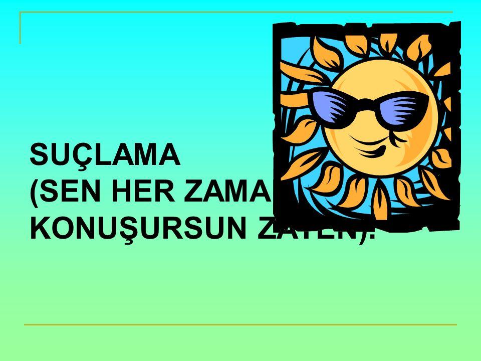SUÇLAMA (SEN HER ZAMAN KONUŞURSUN ZATEN).
