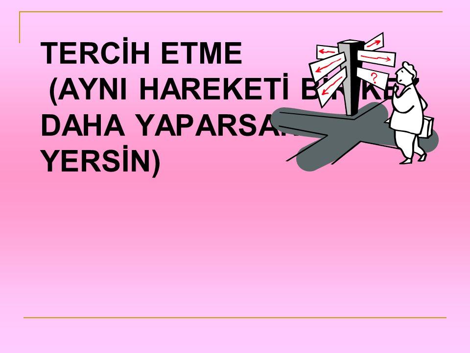 TERCİH ETME (AYNI HAREKETİ BİR KEZ DAHA YAPARSAN DAYAK YERSİN)