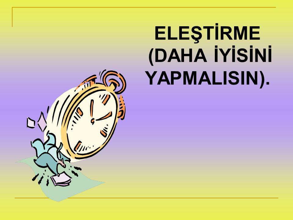 ELEŞTİRME (DAHA İYİSİNİ YAPMALISIN).