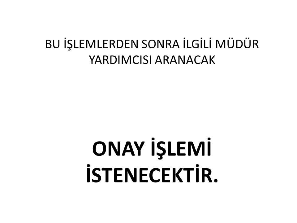 ONAY İŞLEMİ İSTENECEKTİR.