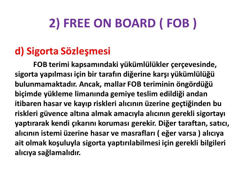 2) FREE ON BOARD ( FOB ) d) Sigorta Sözleşmesi