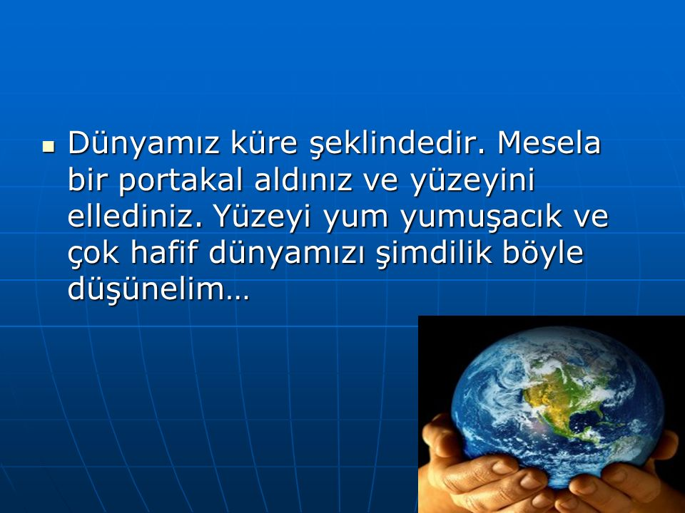 Dünyamız küre şeklindedir