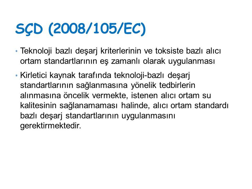 SÇD (2008/105/EC) Teknoloji bazlı deşarj kriterlerinin ve toksiste bazlı alıcı ortam standartlarının eş zamanlı olarak uygulanması.