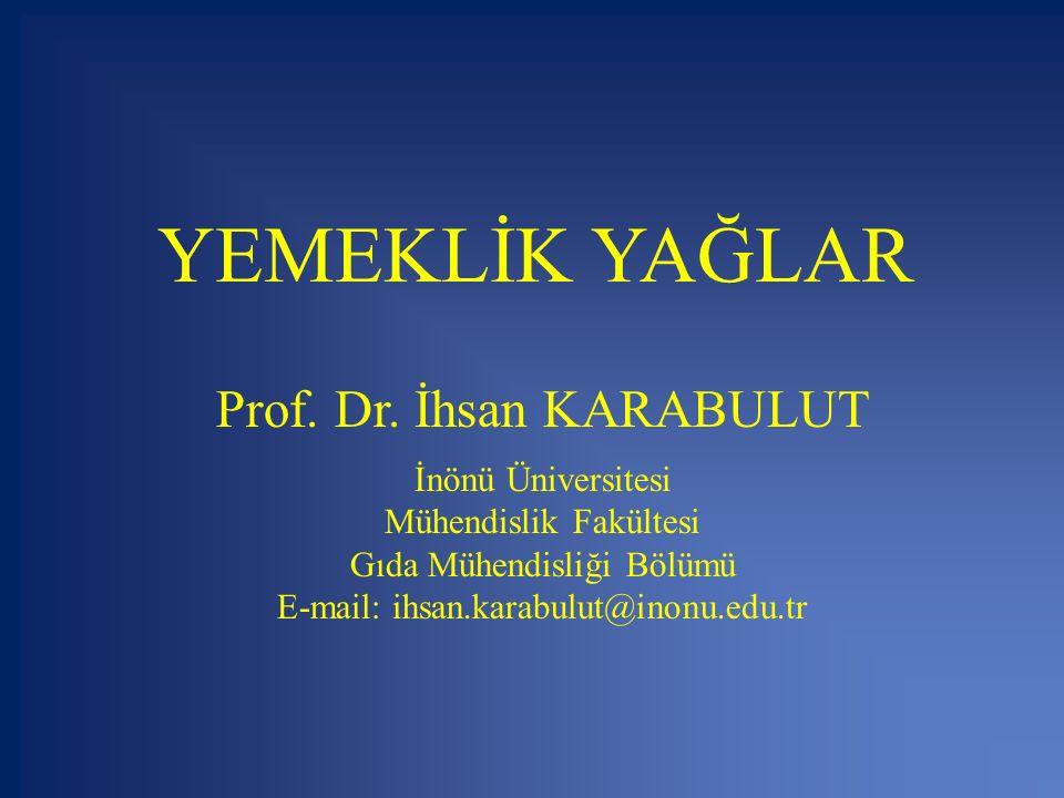 YEMEKLİK YAĞLAR Prof. Dr. İhsan KARABULUT İnönü Üniversitesi