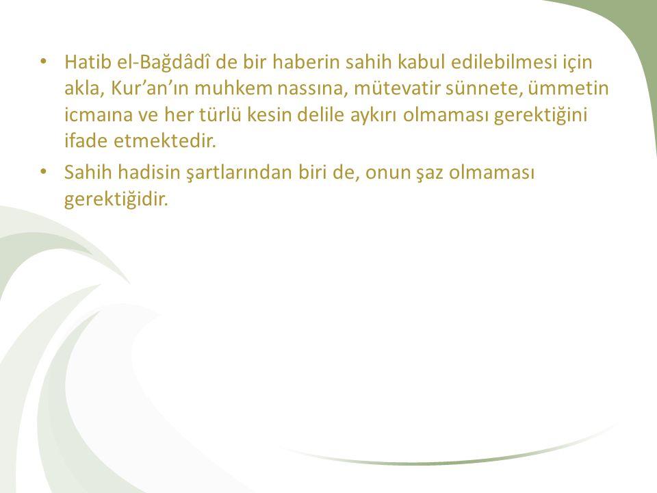Hatib el-Bağdâdî de bir haberin sahih kabul edilebilmesi için akla, Kur'an'ın muhkem nassına, mütevatir sünnete, ümmetin icmaına ve her türlü kesin delile aykırı olmaması gerektiğini ifade etmektedir.