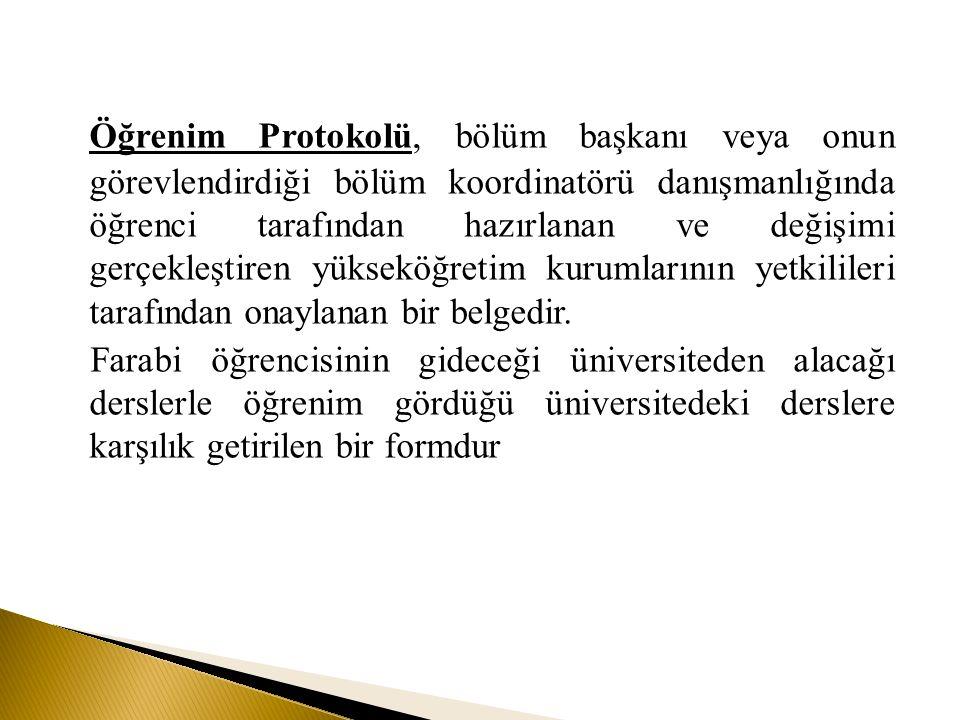 Öğrenim Protokolü, bölüm başkanı veya onun görevlendirdiği bölüm koordinatörü danışmanlığında öğrenci tarafından hazırlanan ve değişimi gerçekleştiren yükseköğretim kurumlarının yetkilileri tarafından onaylanan bir belgedir.