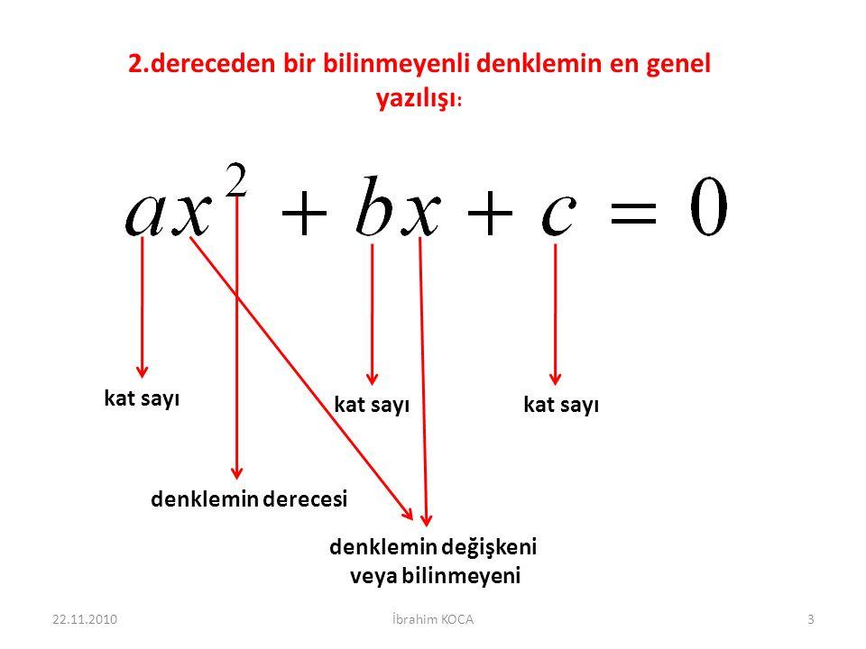 2.dereceden bir bilinmeyenli denklemin en genel yazılışı: