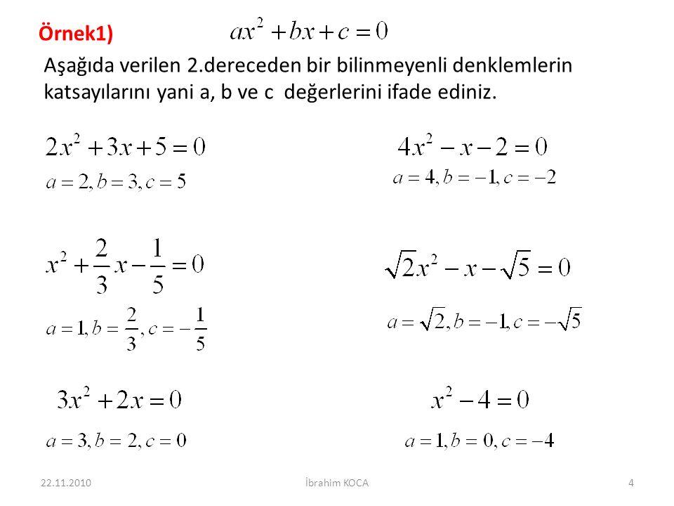 Örnek1) Aşağıda verilen 2.dereceden bir bilinmeyenli denklemlerin katsayılarını yani a, b ve c değerlerini ifade ediniz.