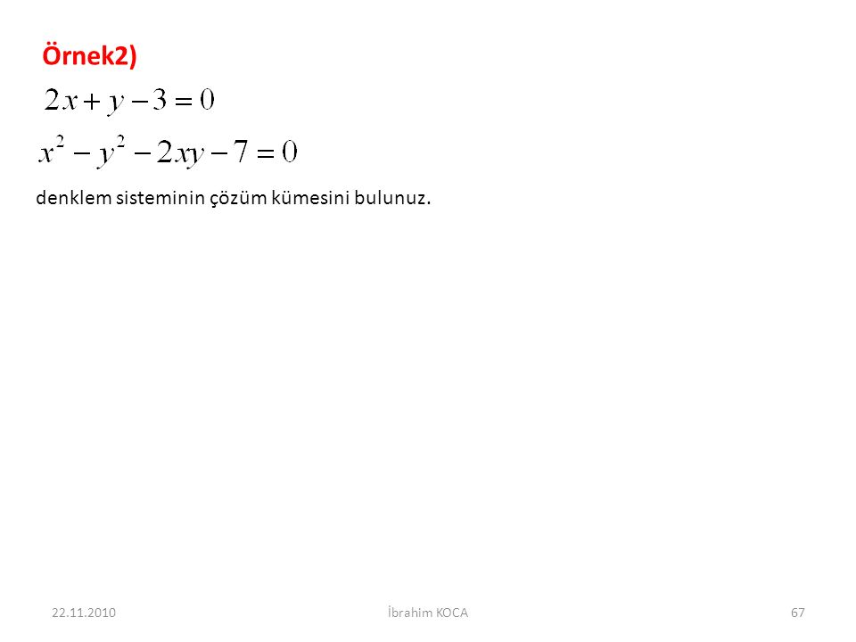 Örnek2) denklem sisteminin çözüm kümesini bulunuz. 22.11.2010