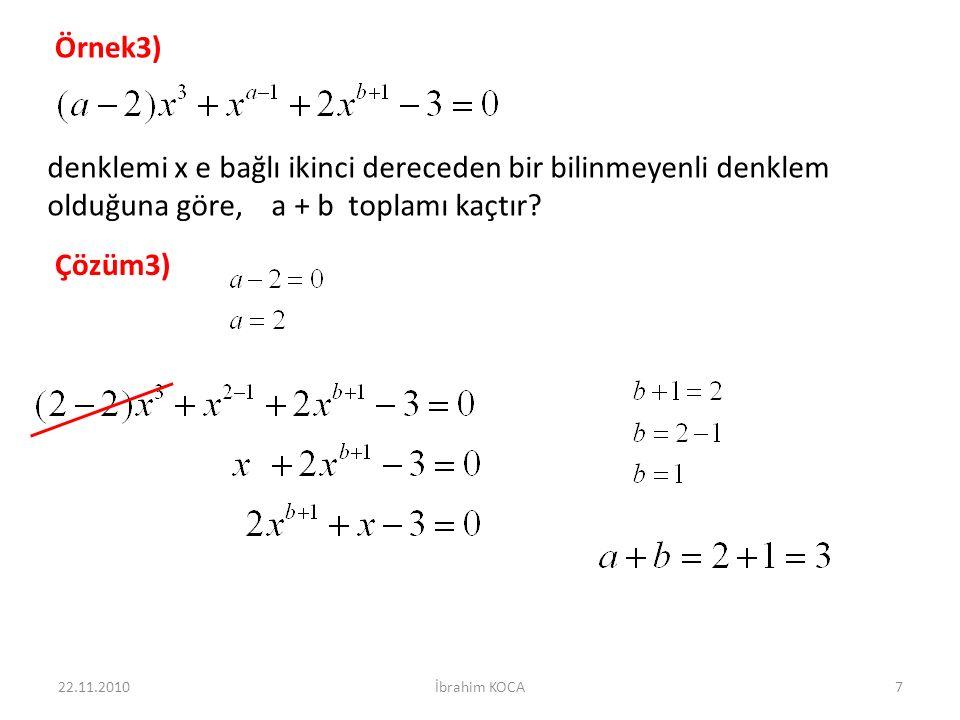 Örnek3) denklemi x e bağlı ikinci dereceden bir bilinmeyenli denklem olduğuna göre, a + b toplamı kaçtır