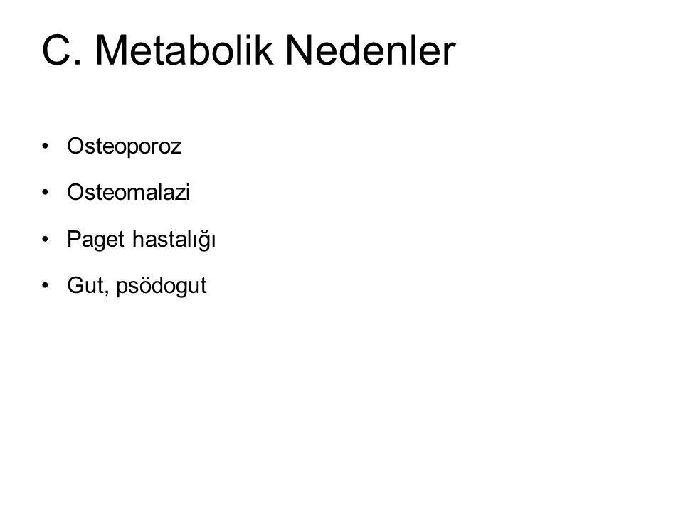 C. Metabolik Nedenler Osteoporoz Osteomalazi Paget hastalığı