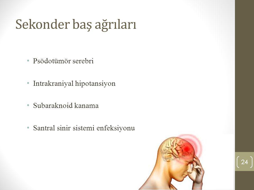 Sekonder baş ağrıları Psödotümör serebri Intrakraniyal hipotansiyon