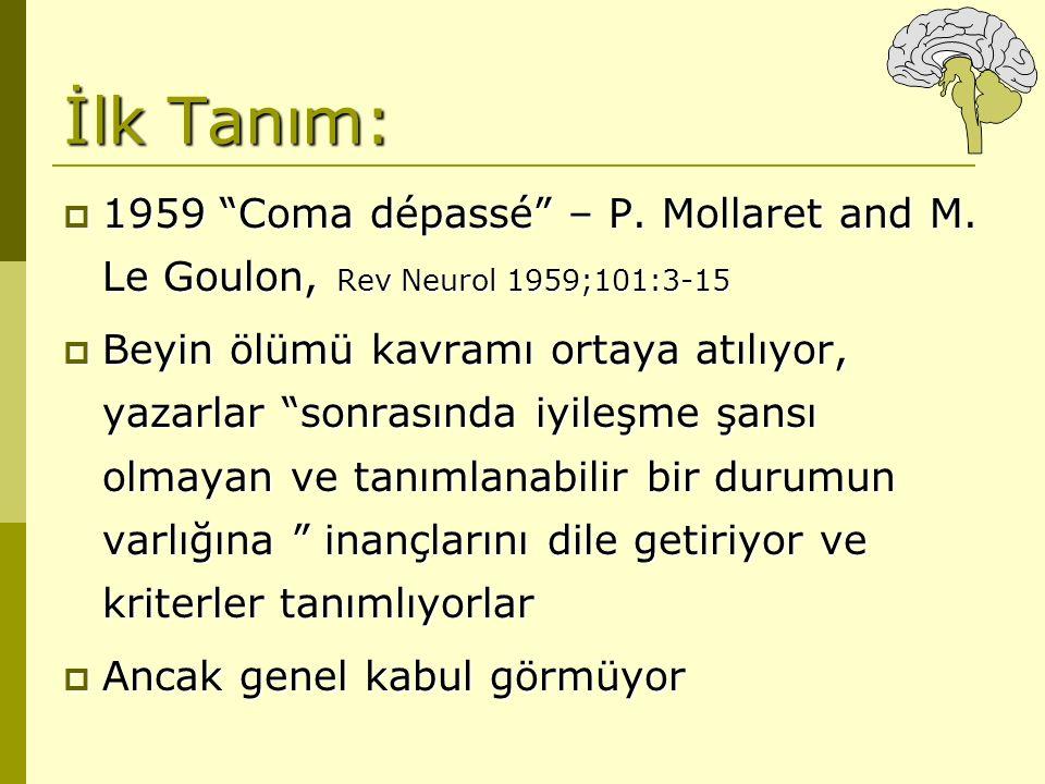 İlk Tanım: 1959 Coma dépassé – P. Mollaret and M. Le Goulon, Rev Neurol 1959;101:3-15.