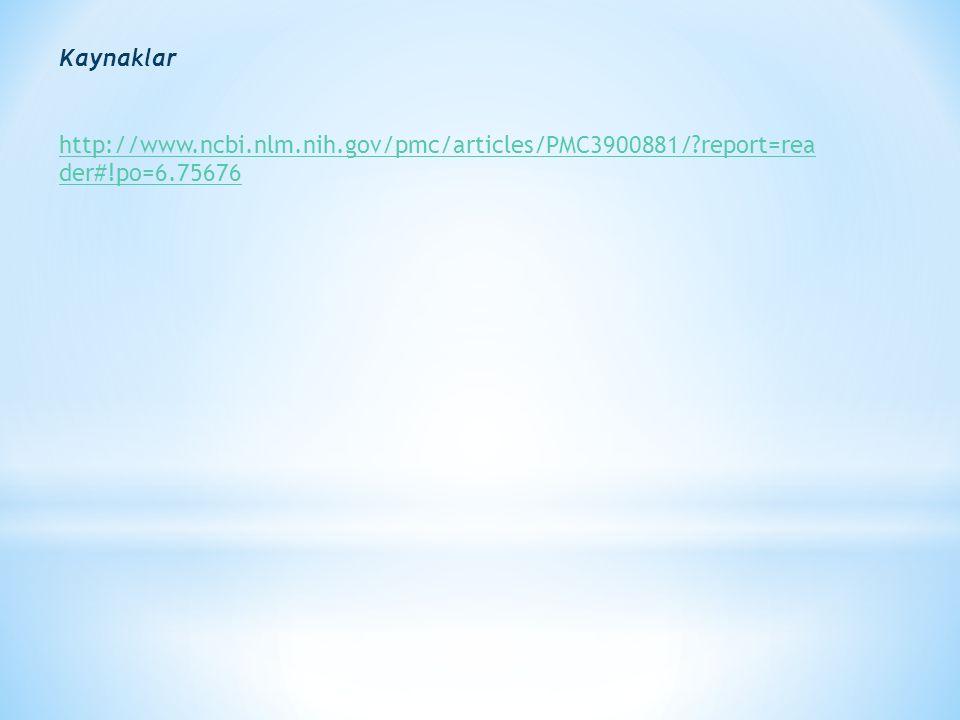 Kaynaklar http://www.ncbi.nlm.nih.gov/pmc/articles/PMC3900881/ report=reader#!po=6.75676