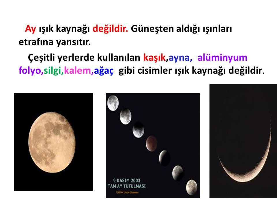 Ay ışık kaynağı değildir. Güneşten aldığı ışınları etrafına yansıtır.