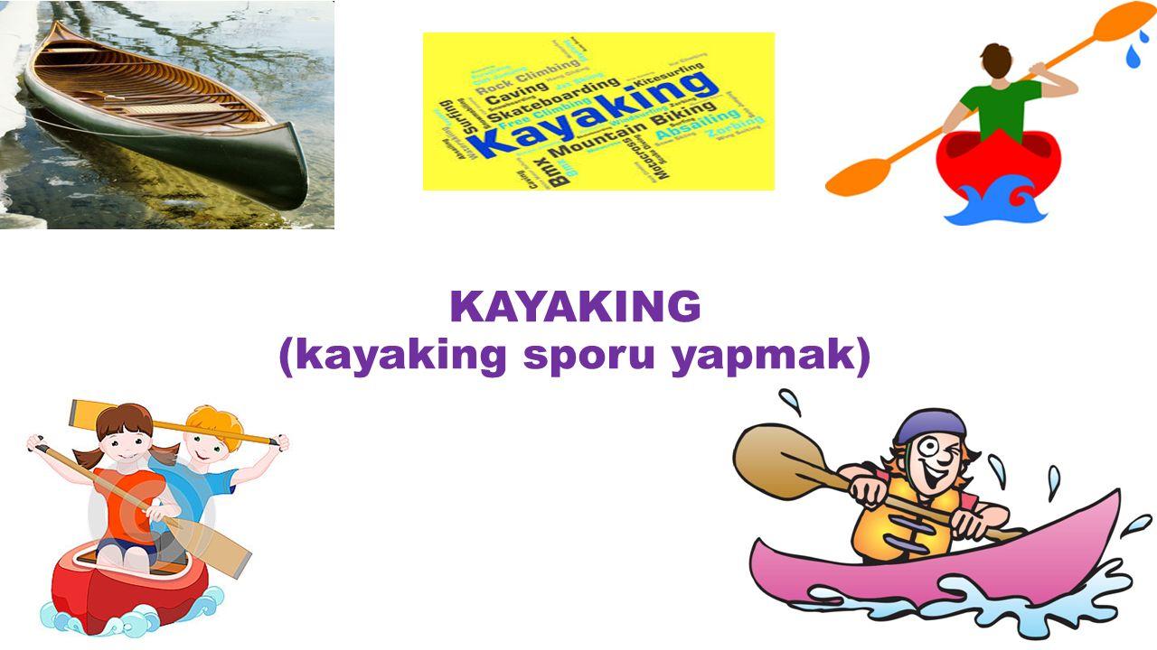 KAYAKING (kayaking sporu yapmak)