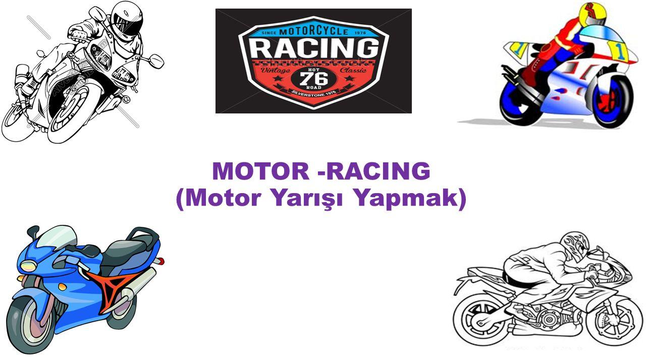MOTOR -RACING (Motor Yarışı Yapmak)