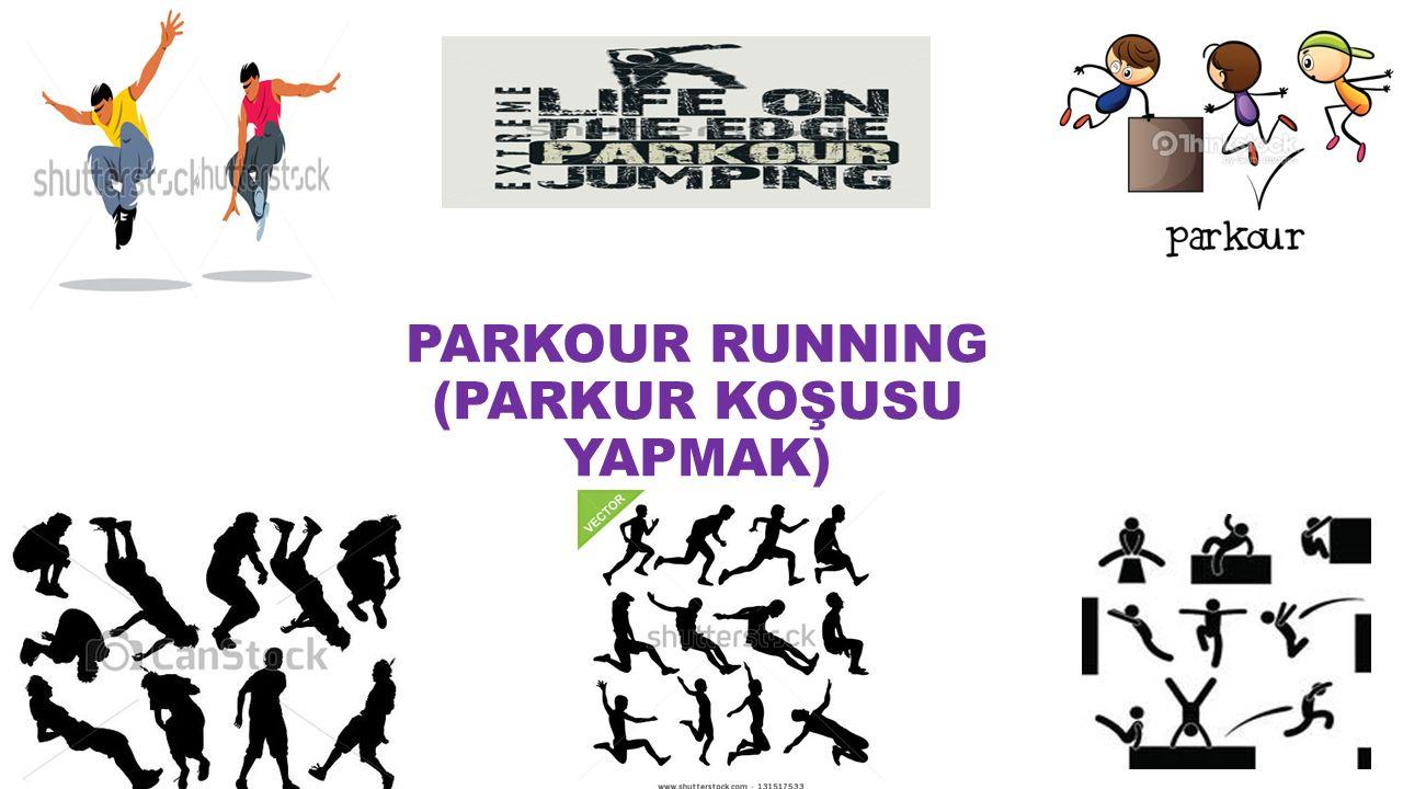 PARKOUR RUNNING (PARKUR KOŞUSU YAPMAK)