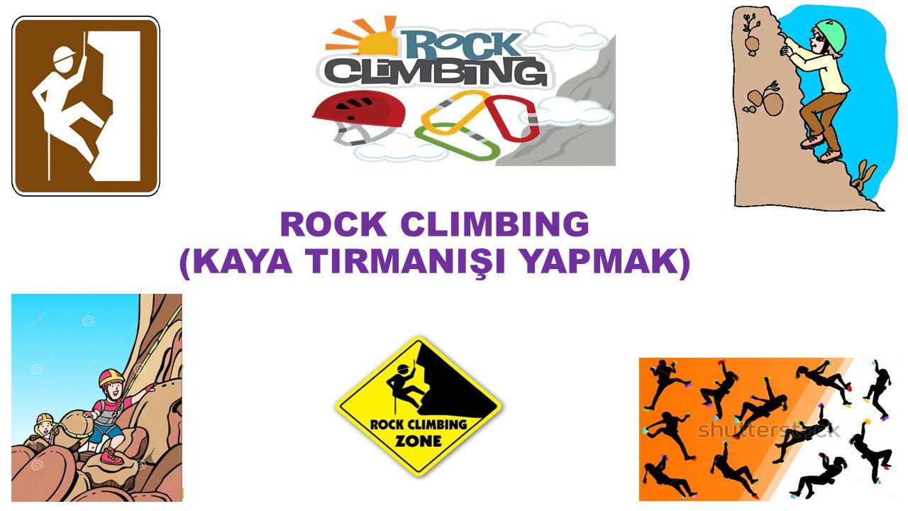 ROCK CLIMBING (KAYA TIRMANIŞI YAPMAK)
