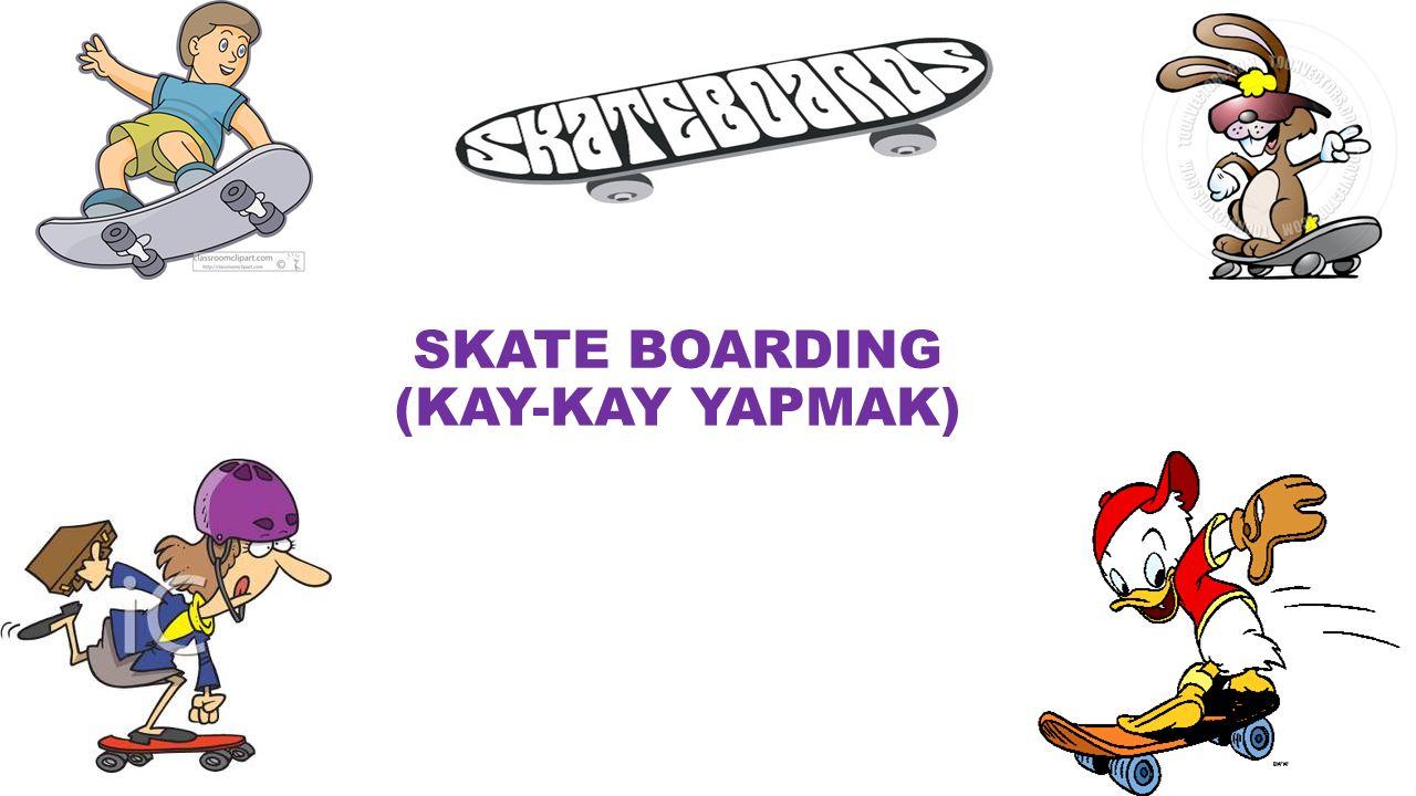 SKATE BOARDING (KAY-KAY YAPMAK)