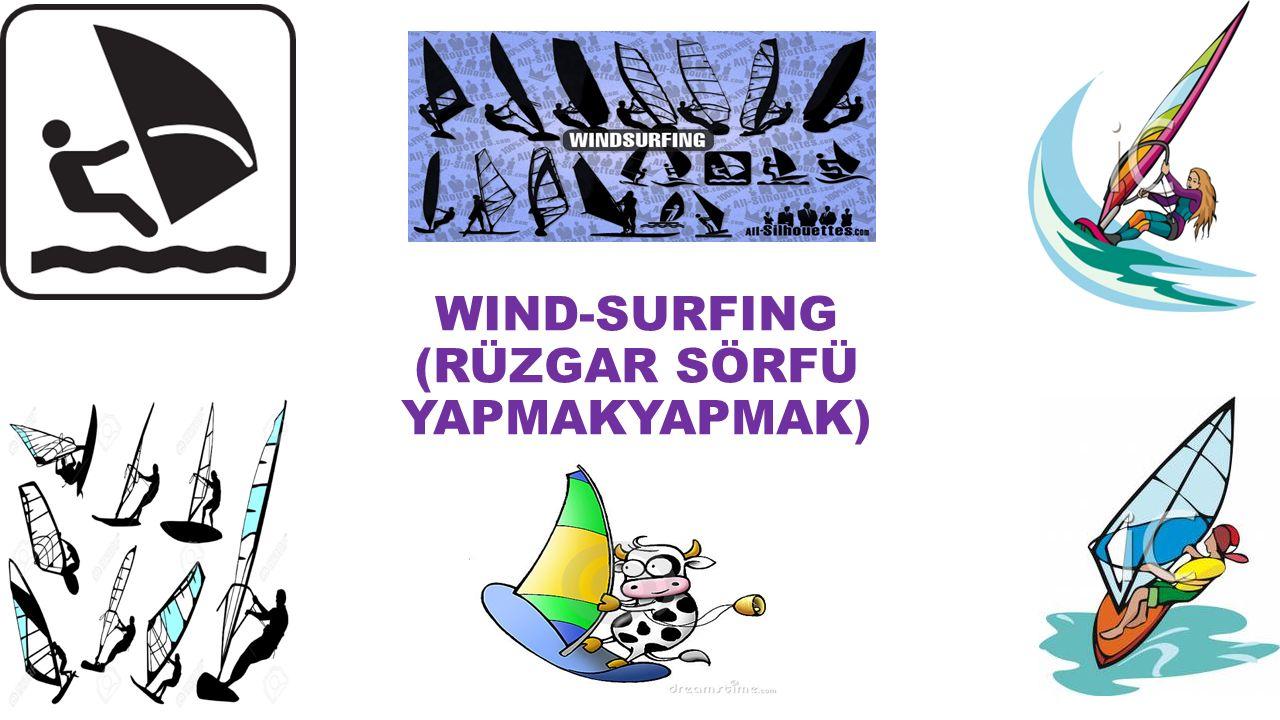WIND-SURFING (RÜZGAR SÖRFÜ YAPMAKYAPMAK)