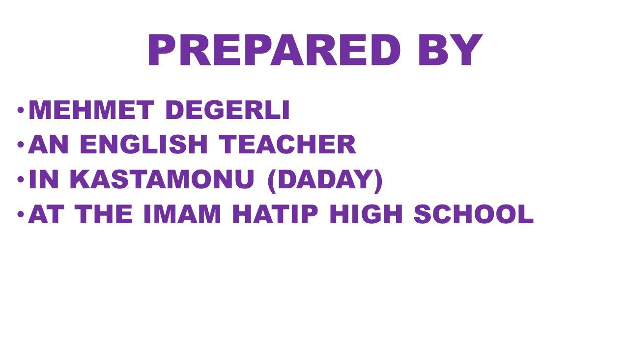 PREPARED BY MEHMET DEGERLI AN ENGLISH TEACHER IN KASTAMONU (DADAY)