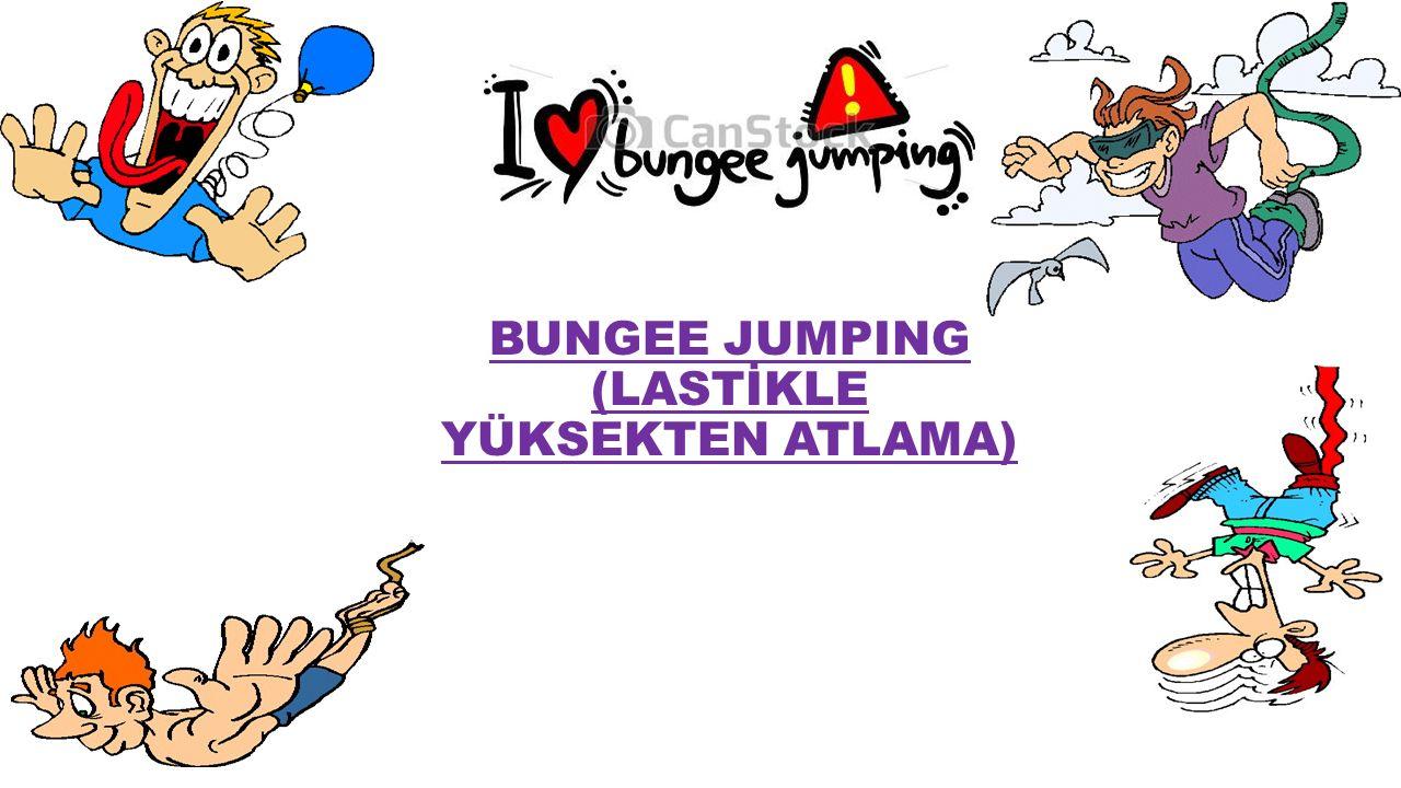 BUNGEE JUMPING (LASTİKLE YÜKSEKTEN ATLAMA)