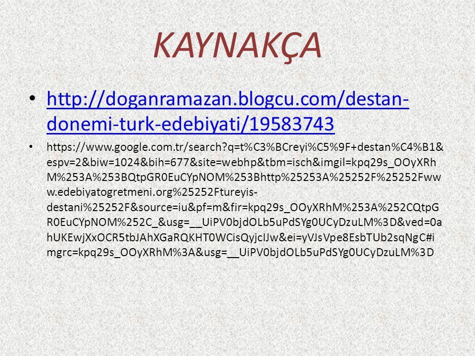 KAYNAKÇA http://doganramazan.blogcu.com/destan-donemi-turk-edebiyati/19583743.