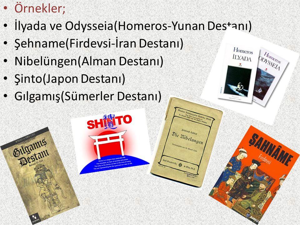 Örnekler; İlyada ve Odysseia(Homeros-Yunan Destanı) Şehname(Firdevsi-İran Destanı) Nibelüngen(Alman Destanı)