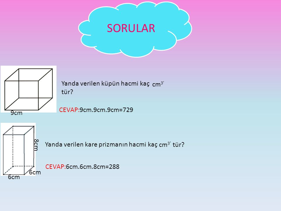 SORULAR Yanda verilen küpün hacmi kaç tür cm3' CEVAP:9cm.9cm.9cm=729