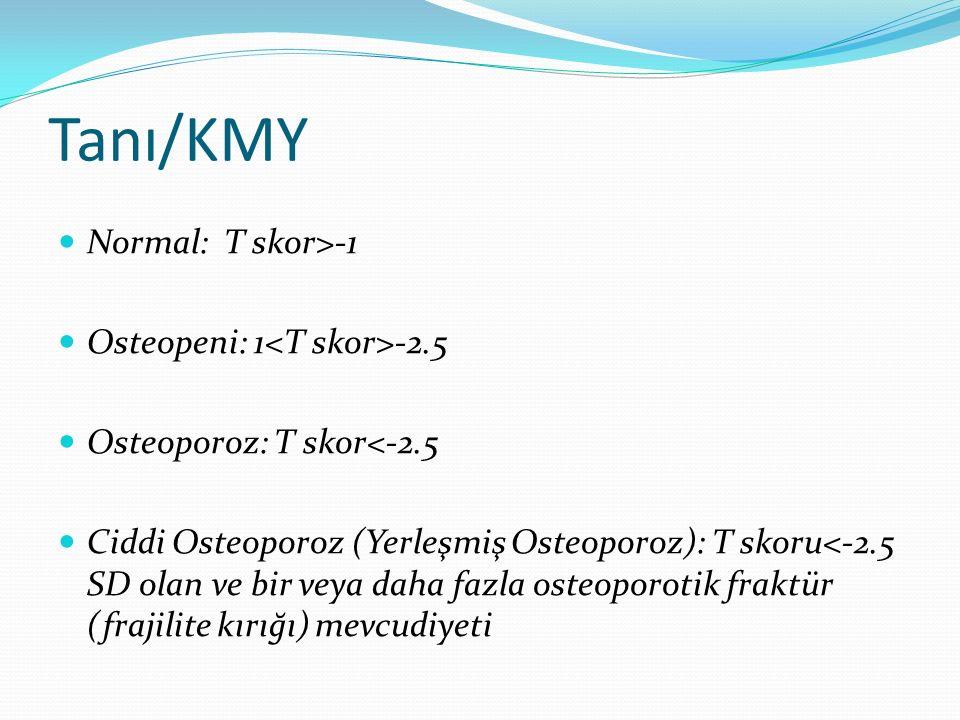 Tanı/KMY Normal: T skor>-1 Osteopeni: 1<T skor>-2.5