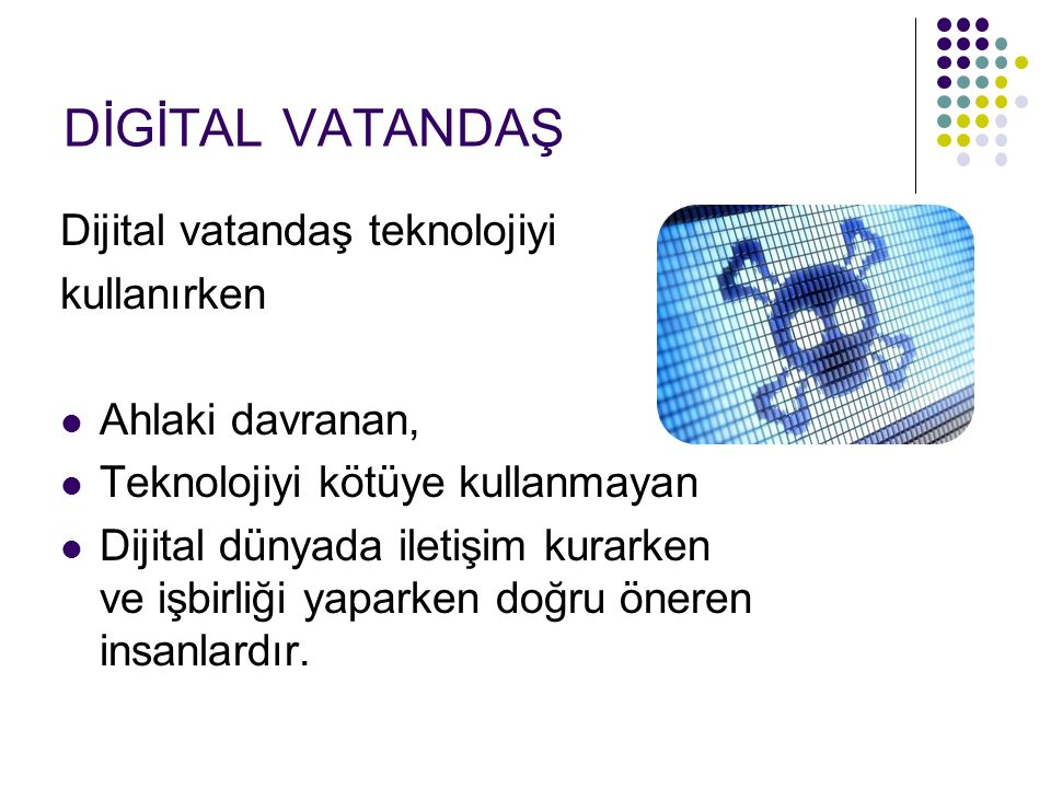 DİGİTAL VATANDAŞ Dijital vatandaş teknolojiyi kullanırken
