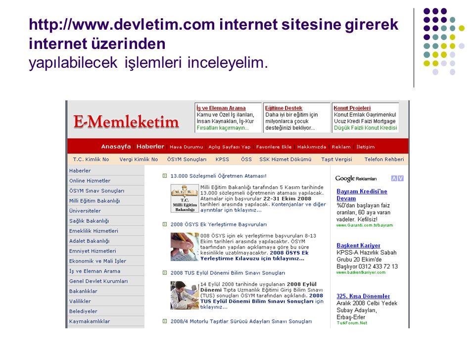 http://www.devletim.com internet sitesine girerek internet üzerinden yapılabilecek işlemleri inceleyelim.