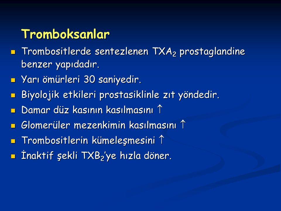 Tromboksanlar Trombositlerde sentezlenen TXA2 prostaglandine benzer yapıdadır. Yarı ömürleri 30 saniyedir.