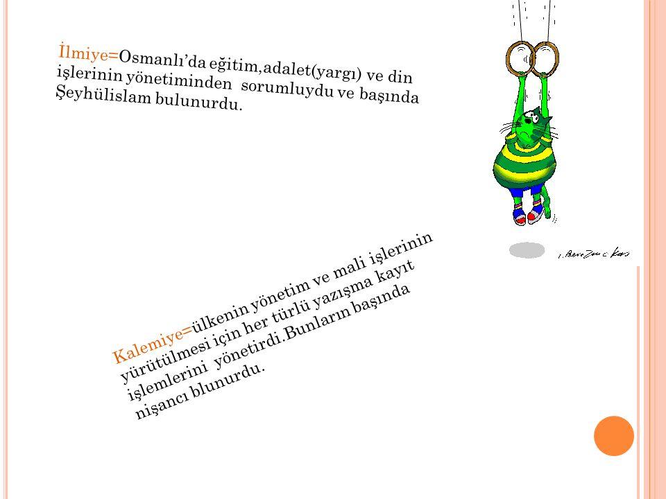 İlmiye=Osmanlı'da eğitim,adalet(yargı) ve din işlerinin yönetiminden sorumluydu ve başında Şeyhülislam bulunurdu.