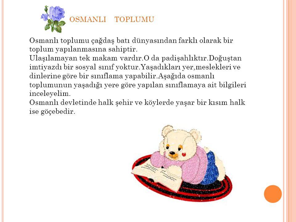 OSMANLI TOPLUMU Osmanlı toplumu çağdaş batı dünyasından farklı olarak bir toplum yapılanmasına sahiptir.