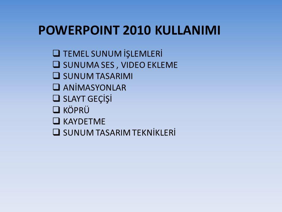 POWERPOINT 2010 KULLANIMI TEMEL SUNUM İŞLEMLERİ