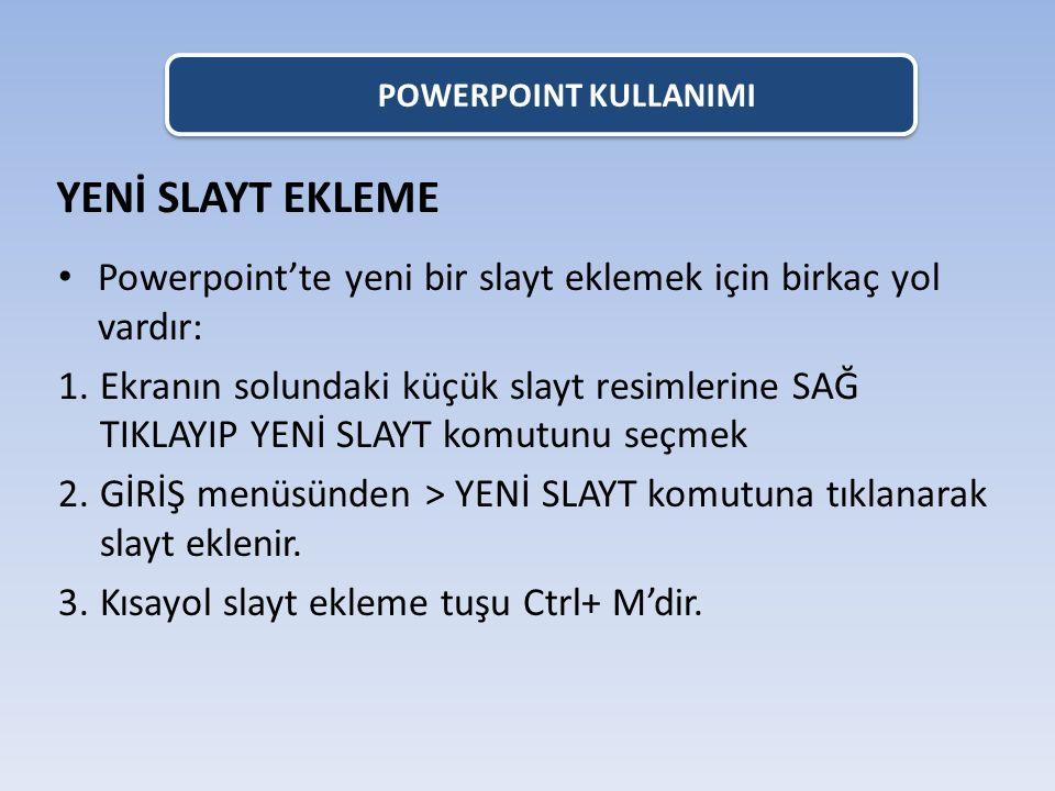 POWERPOINT KULLANIMI YENİ SLAYT EKLEME. Powerpoint'te yeni bir slayt eklemek için birkaç yol vardır: