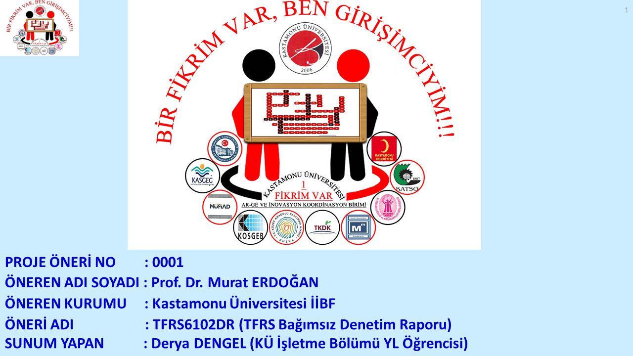 PROJE ÖNERİ NO : 0001 ÖNEREN ADI SOYADI : Prof. Dr. Murat ERDOĞAN. ÖNEREN KURUMU : Kastamonu Üniversitesi İİBF.