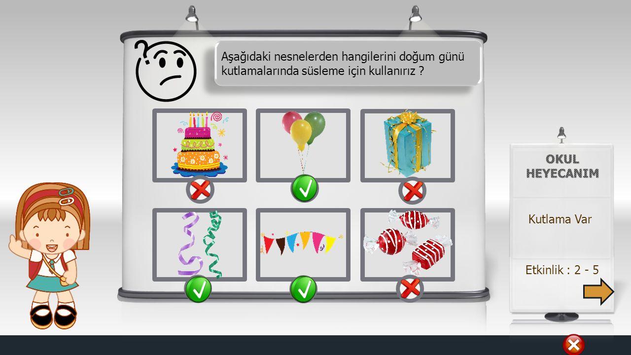 Aşağıdaki nesnelerden hangilerini doğum günü kutlamalarında süsleme için kullanırız