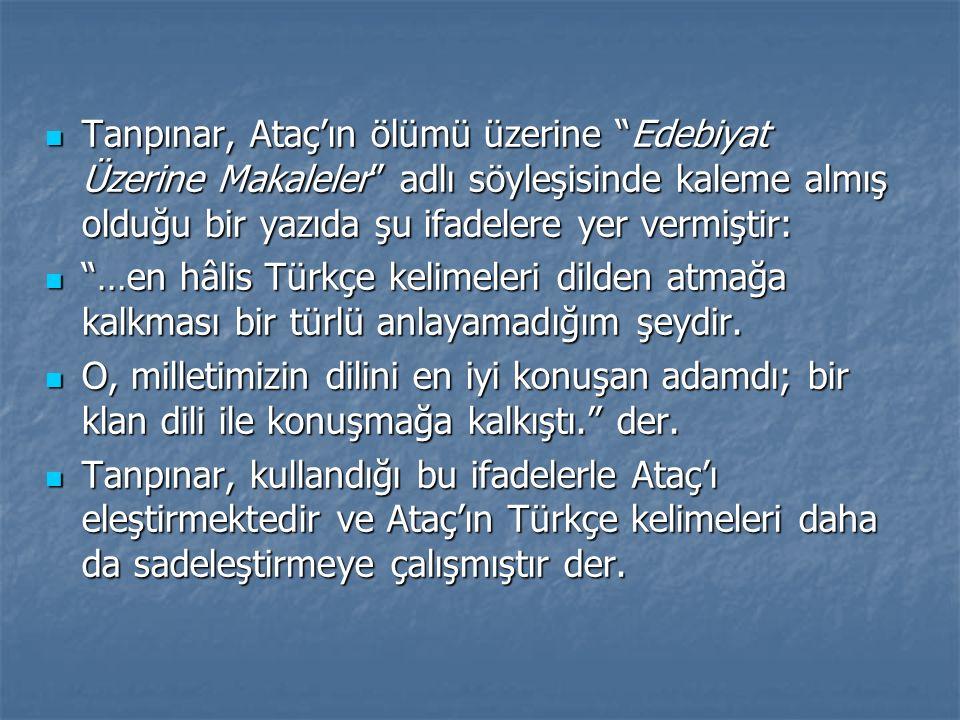 Tanpınar, Ataç'ın ölümü üzerine Edebiyat Üzerine Makaleler adlı söyleşisinde kaleme almış olduğu bir yazıda şu ifadelere yer vermiştir: