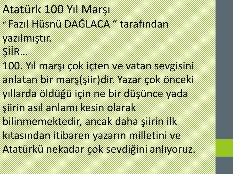 Atatürk 100 Yıl Marşı Fazıl Hüsnü DAĞLACA tarafından yazılmıştır.