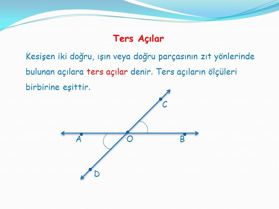 Ters Açılar Kesişen iki doğru, ışın veya doğru parçasının zıt yönlerinde bulunan açılara ters açılar denir. Ters açıların ölçüleri birbirine eşittir.